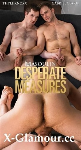 Desperate Measures - Gabriel Clark And Thyle Knoxx [HD]