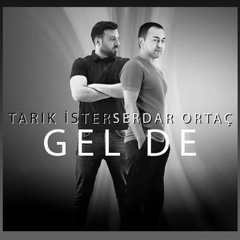 Tarık İster, Serdar Ortaç - Gel De (2020) Single Albüm İndir